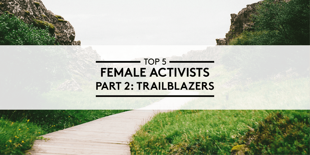 Top 5 Female Activists - Part 2: Trailblazers