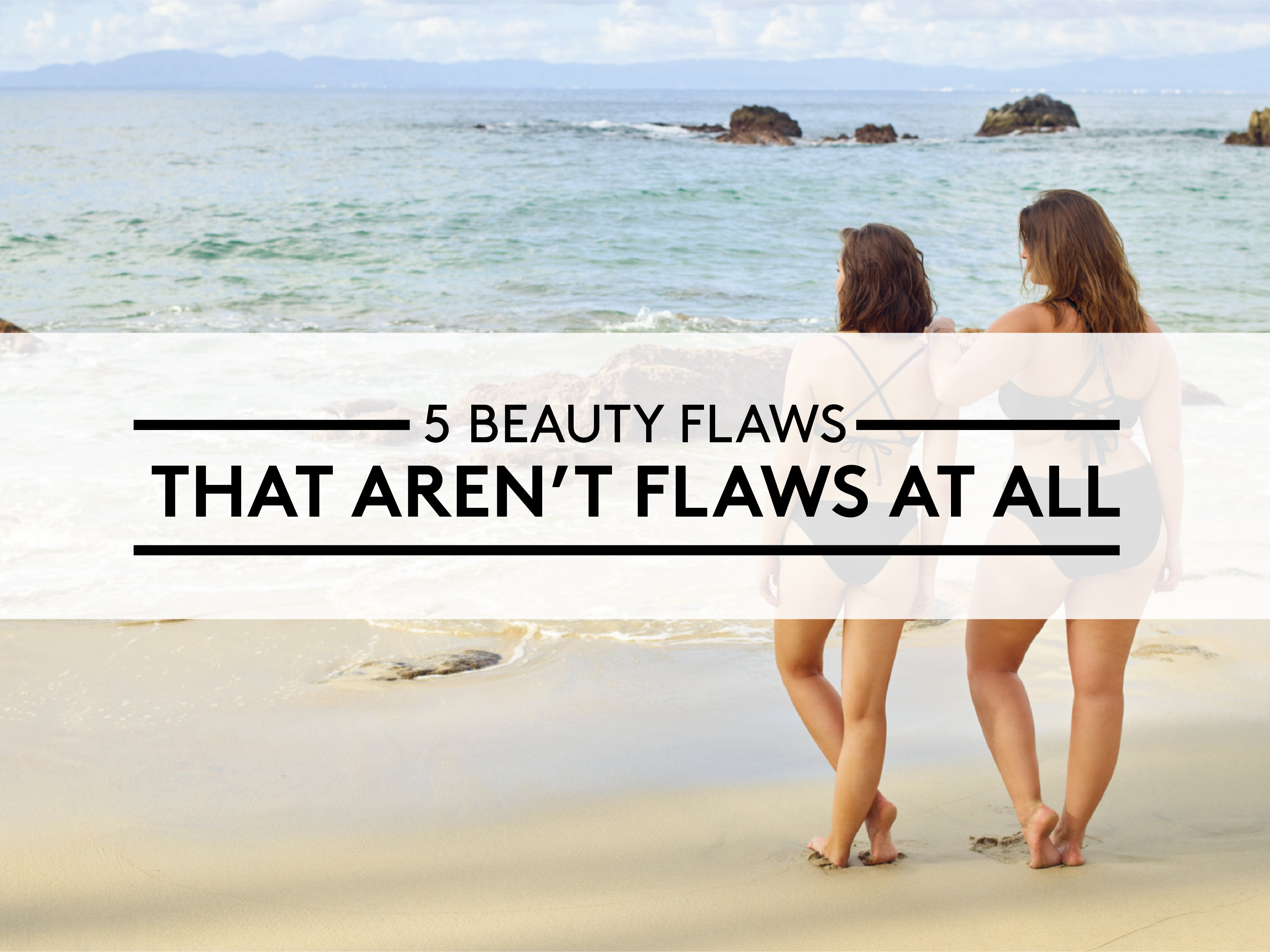 5 Beauty Flaws That Aren't Flaws at All
