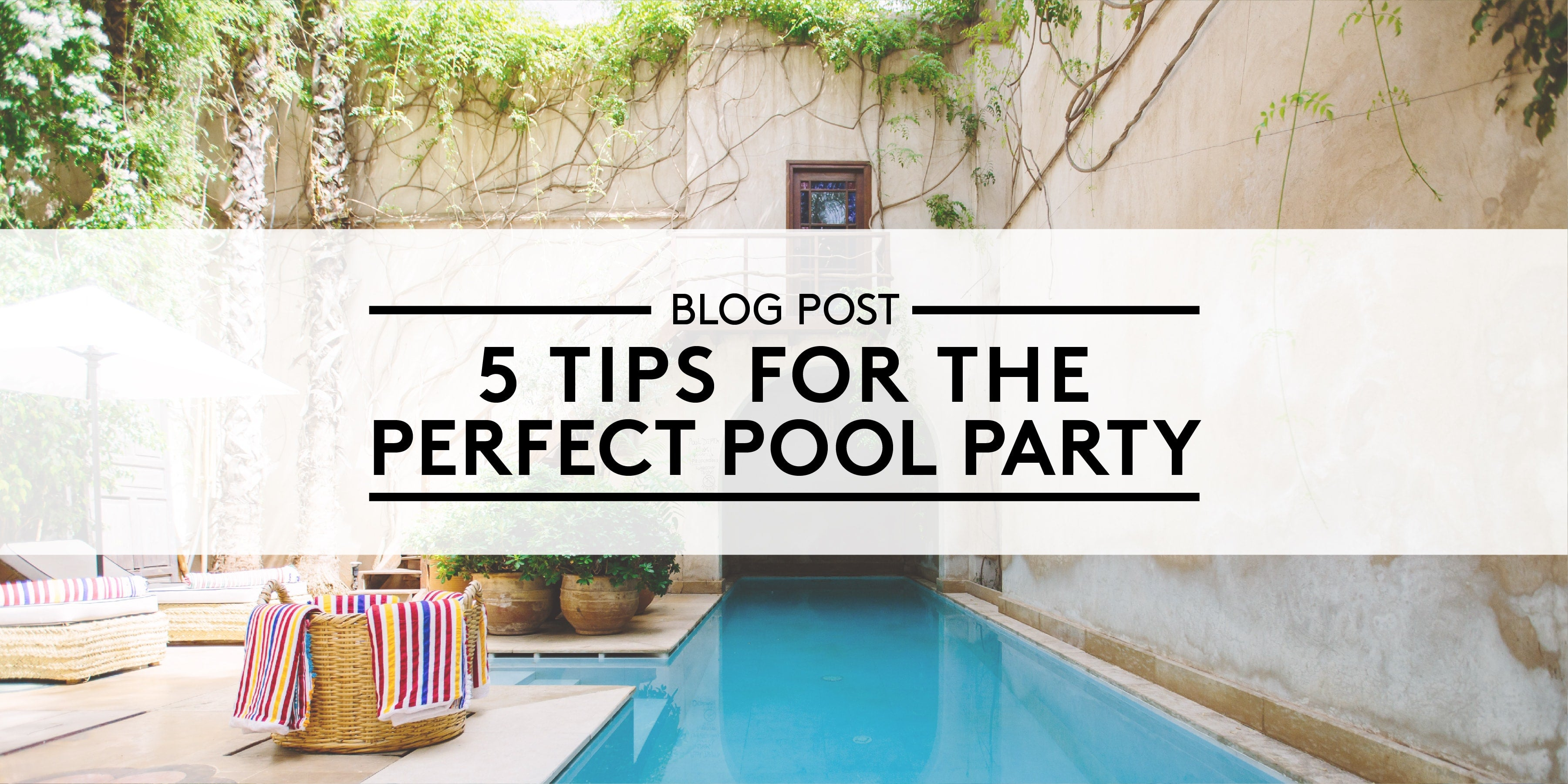 5 Tips for the Perfect Pool Party
