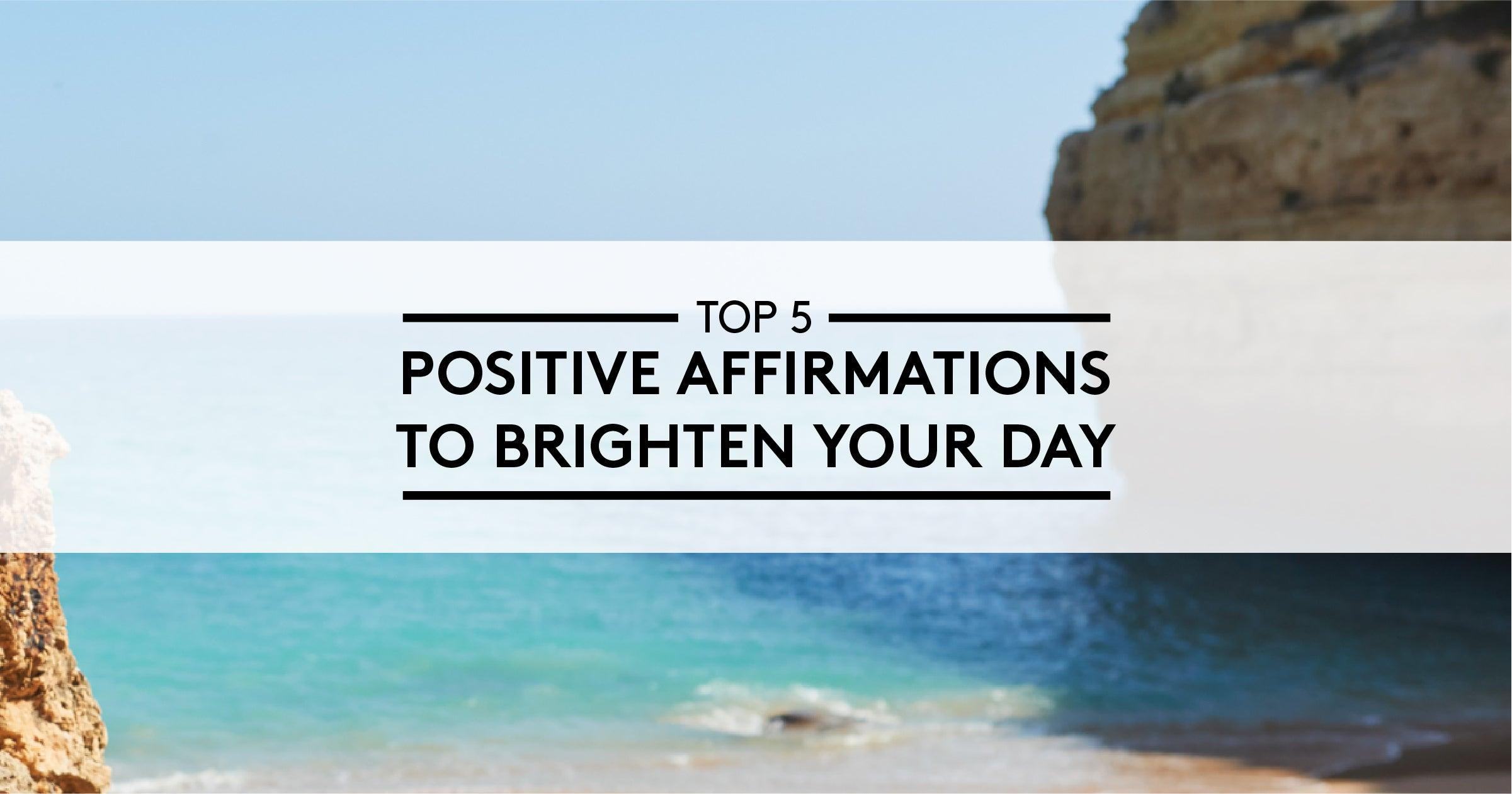 5 Positive Affirmations To Brighten Your Day