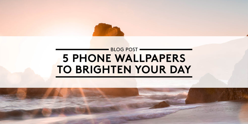 5 Phone Wallpapers to Brighten Your Day