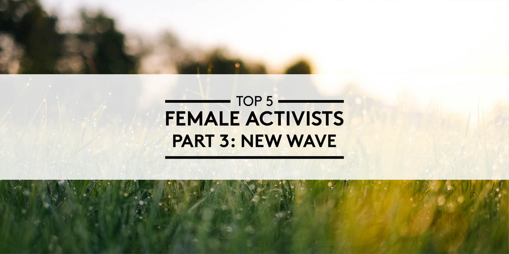 Top 5 Female Activists - Part 3: New Wave