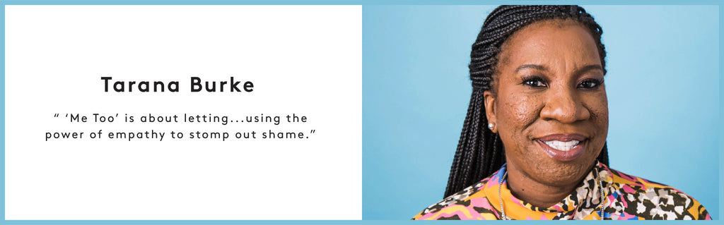 "Tarana Burke "" 'Me Too' is about letting...using the power of empathy to stomp out shame."""