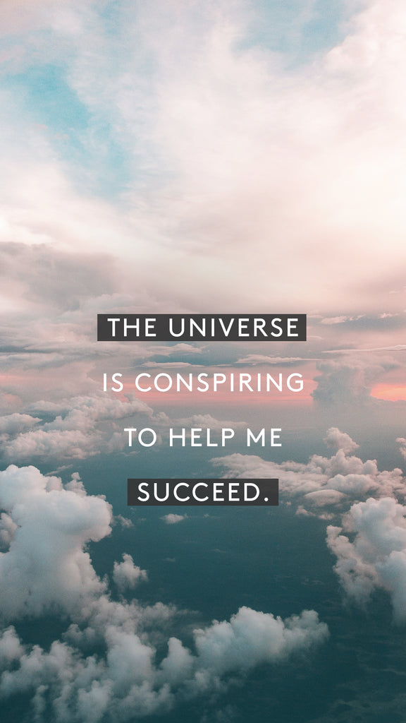 The universe is conspiring to help me succeed.