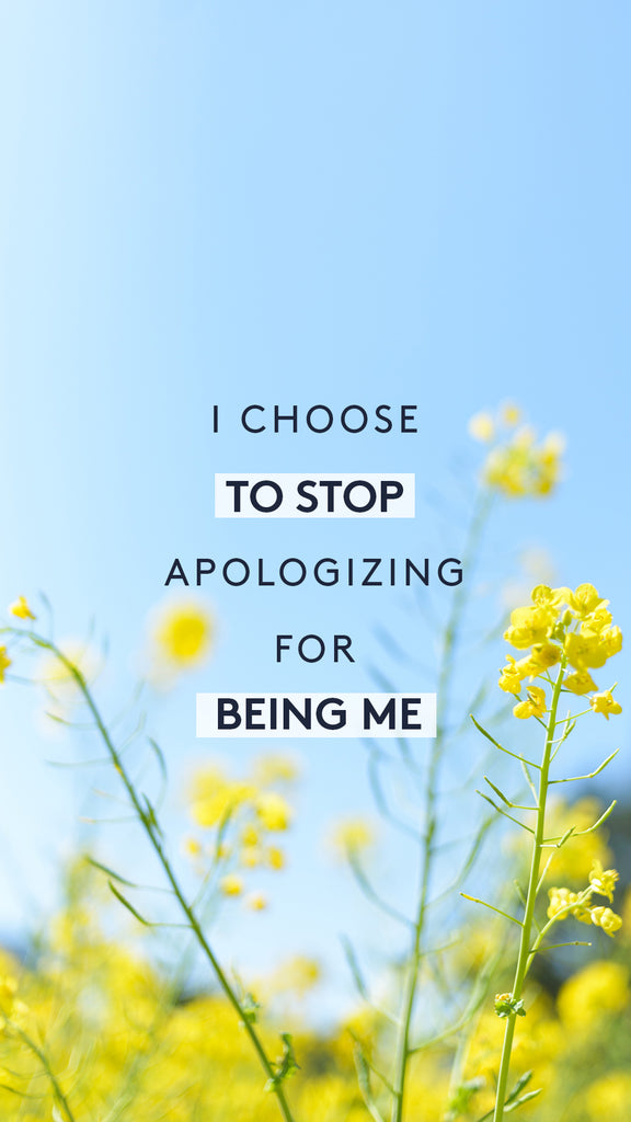 I choose to stop apologizing for being me.
