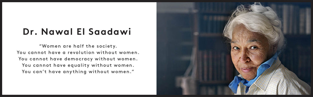 "Dr. Nawal El Saadawi ""Women are half the society. You cannot have a revolution without women. You cannot have democracy without women. You cannot have equality without women. You can't have anything without women."""