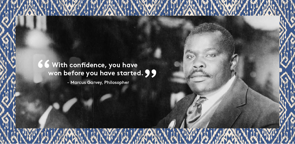 """With confidence, you have won before you have started"" - Marcus Garvey, Philosopher"