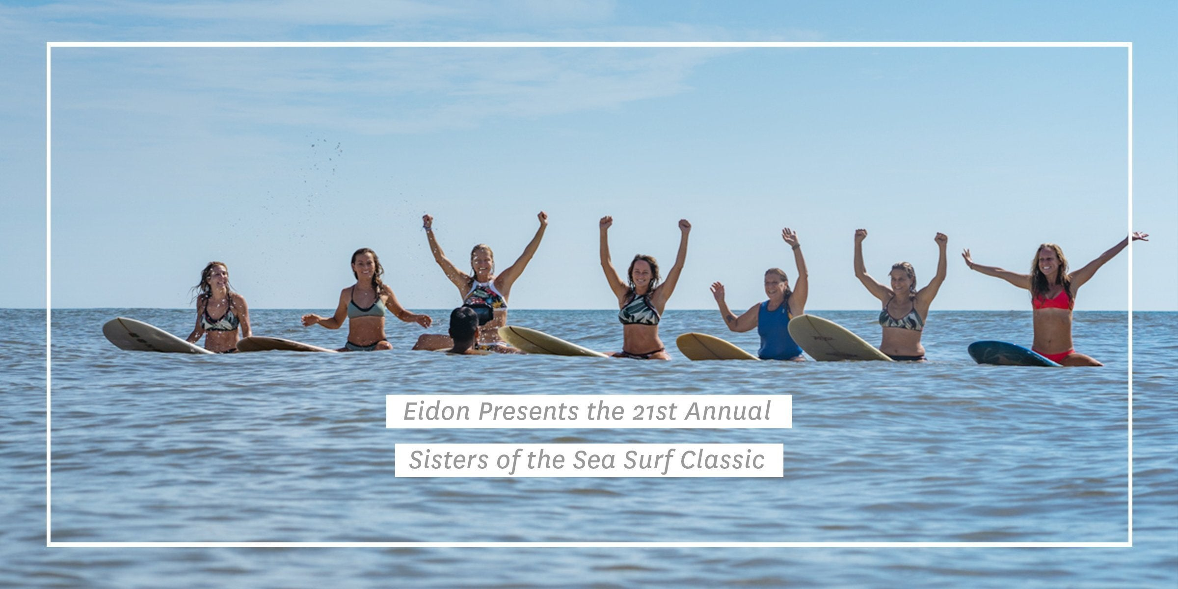 Eidon Presents the 21st Annual Sisters of the Sea Surf Classic