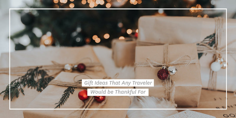 Gift Ideas That Any Traveler Would be Thankful For