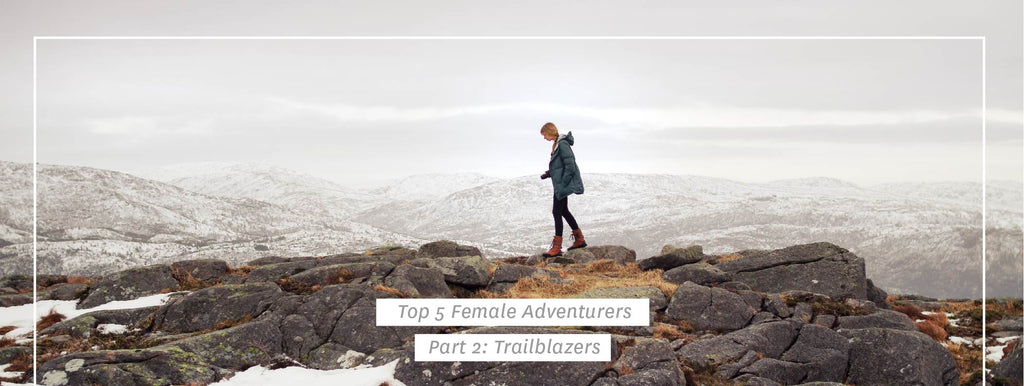 Top 5 Female Adventurers - Part 2: Trailblazers