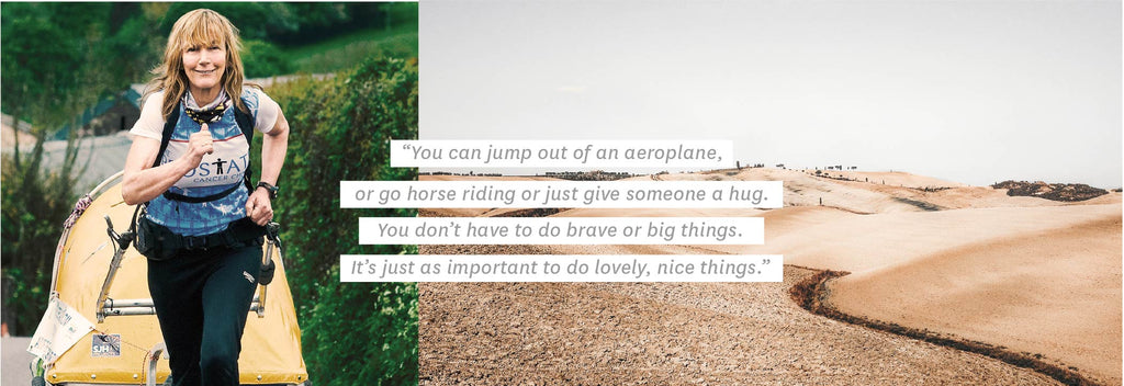 """You can jump out of an aeroplane, or go horse riding, or just give someone a hug. You don't have to do brave or big things. It's just as important to do lovely, nice things."""
