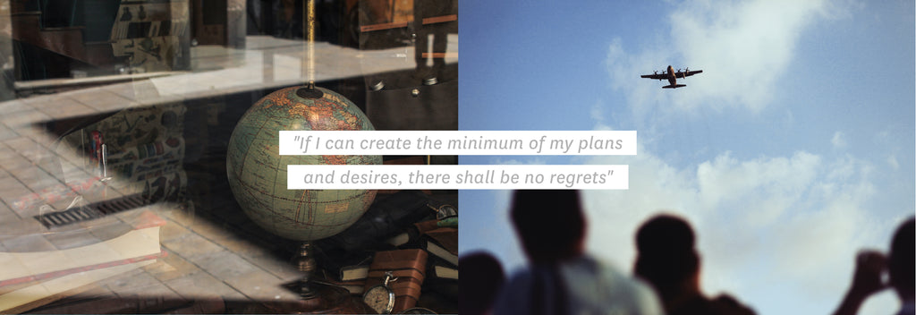"""If I can create the minimum of my plans and desires, there shall be no regrets''"