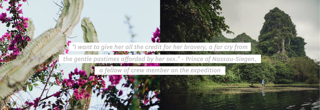 """I want to give her all the credit for her bravery, a far cry from the gentle pastimes afforded by her sex. '' - Prince Of Nassau-Siegen, a fellow of crew member on the expedition"