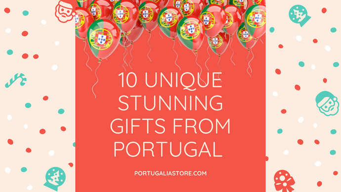 10 UNIQUE STUNNING GIFTS FROM PORTUGAL