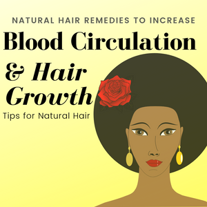 Natural Hair Remedies to Increase Blood Circulation & Hair Growth