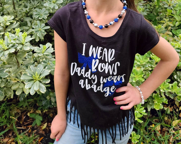 I Wear Bows Daddy Wears a Badge - Fringe Tee