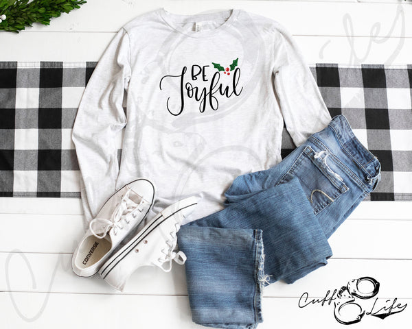 Be Joyful - Long Sleeve Tee