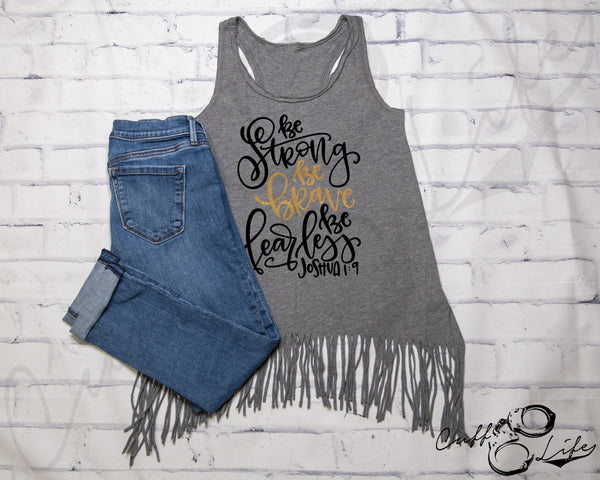 Be Strong Be Brave Be Fearless TGL - Fringe Tank