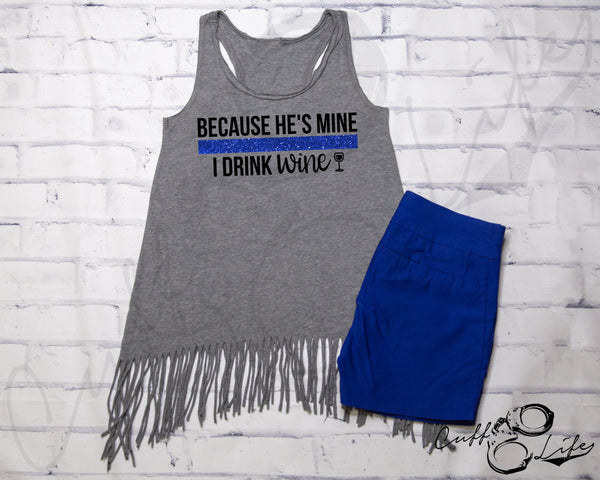 Because He's Mine I Drink Wine - Fringe Tank