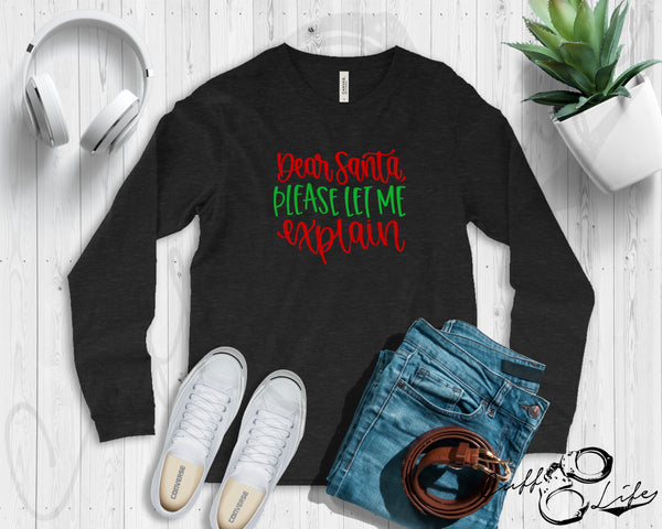 Dear Santa Please Let Me Explain - Long Sleeve Tee