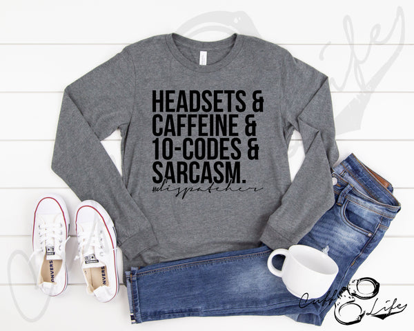 Headsets Caffeine 10-Codes & Sarcasm - DISPATCHER © - Long Sleeve Tee