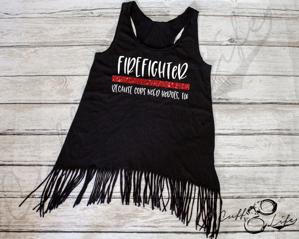 Firefighter Because Cops Need Heroes Too - Fringe Tank