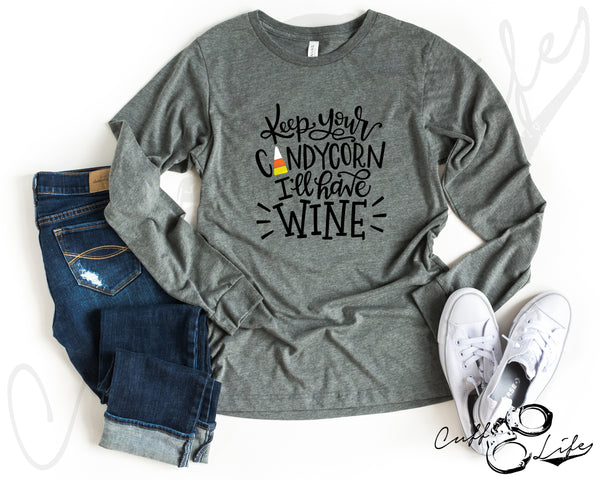 Keep Your Candy Corn, I'll Have Wine - Long Sleeve Tee