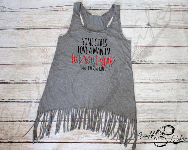 Some Girls Love A Man in Turnout Gear - Fringe Tank