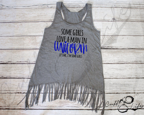 Some Girls Love A Man in Uniform - Fringe Tank