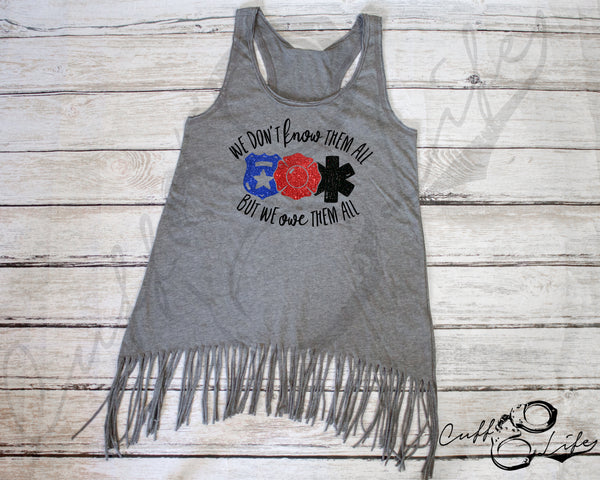 We Don't Know Them All But We Owe Them All - Fringe Tank