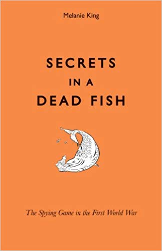 Secrets in a Dead Fish: The Spying Game in the First World War [King]