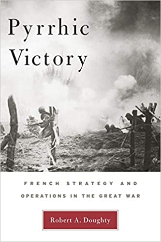Pyrrhic Victory: French Strategy and Operations in the Great War [Doughty]