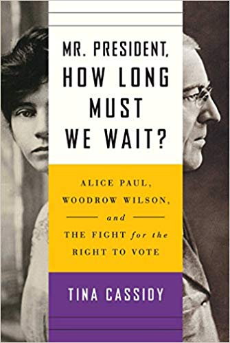 Mr. President, How Long Must We Wait?: Alice Paul, Woodrow Wilson, and the Fight for the Right to Vote [Cassidy]