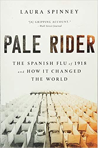 Pale Rider: The Spanish Flu of 1918 and How It Changed the World [Spinney]
