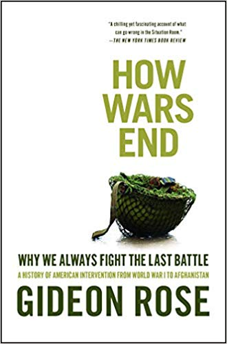 How Wars End: Why We Always Fight the Last Battle [Rose]
