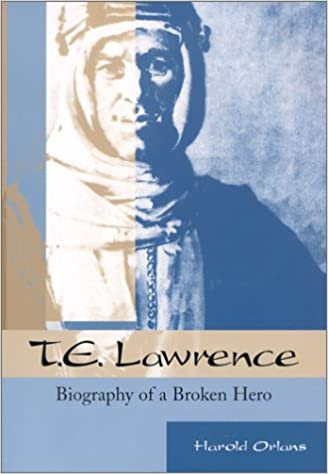 T.E. Lawrence: Biography of a Broken Hero [Orlans]