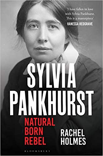 Sylvia Pankhurst: Natural Born Rebel [Holmes]