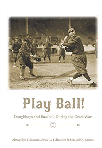 Play Ball!: Doughboys and Baseball during the Great War [Barnes]