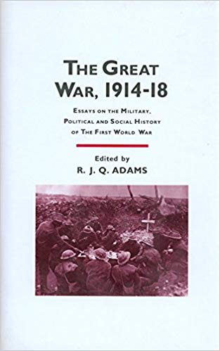 The Great War, 1914-1918: Essays on the Military, Political and Social History of the First World War [Adams]