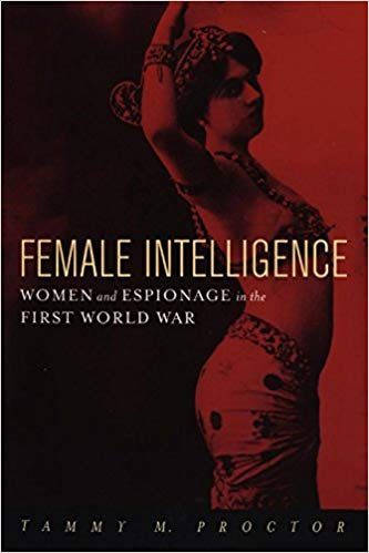 Female Intelligence: Women and Espionage in the First World War [Proctor]