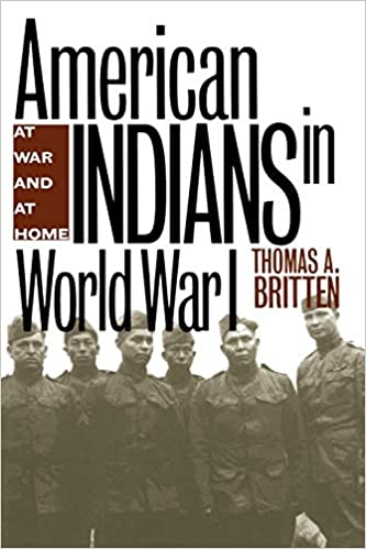American Indians in World War 1: At War and At Home [Britten]