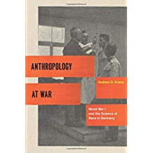 Anthropology at War: World War I and the Science of Race in Germany [Evans]
