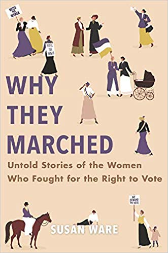 Why They Marched: Untold Stories of the Women Who Fought for the Right to Vote [Ware]