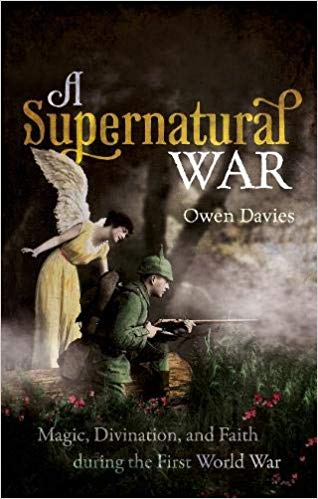 A Supernatural War: Magic, Divination, and Faith during the First World War [Davies]