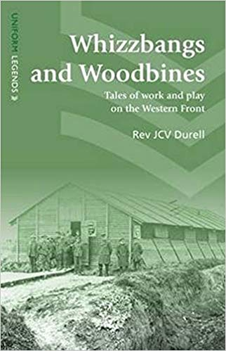 Whizzbangs and Woodbines: Tales of Work and Play on the Western Front [Durrell]