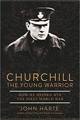 Churchill The Young Warrior: How He Helped Win the First World War [Harte]