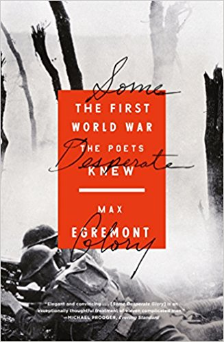 Some Desperate Glory: The First World War the Poets Knew [Egremont]