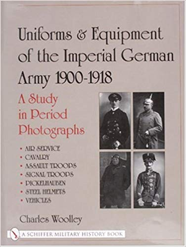 Uniforms and Equipment of the Imperial German Army, 1900-1918: A Study in Period Photographs [Woolley]
