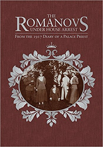 The Romanovs Under House Arrest: From the 1917 Diary of a Palace Priest [Belyeav]