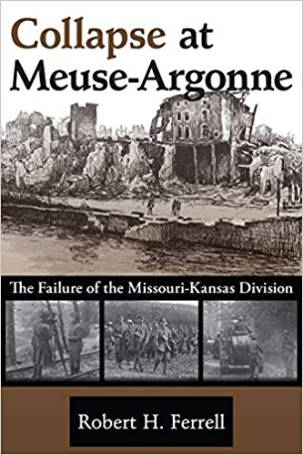 Collapse at Meuse-Argonne: The Failure of the Missouri-Kansas Division [Ferrell]
